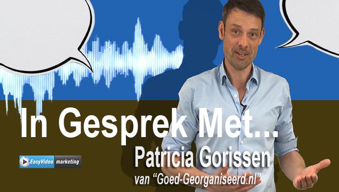 In Gesprek met Patricia Gorissen van Goed Georganiseerd